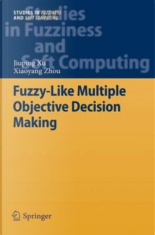 Fuzzy-like Multiple Objective Decision Making by Jiuping Xu