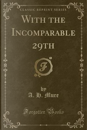 With the Incomparable 29th (Classic Reprint) by A. H. Mure