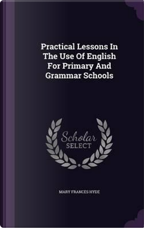 Practical Lessons in the Use of English by Mary Frances Hyde