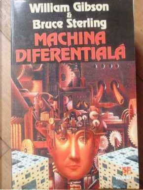 Machina diferenţială by Bruce Sterling, William Gibson