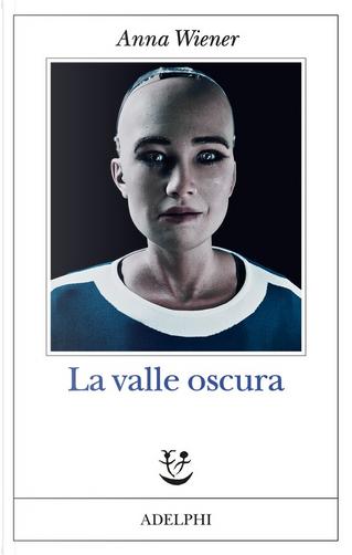 La valle oscura by Anna Wiener