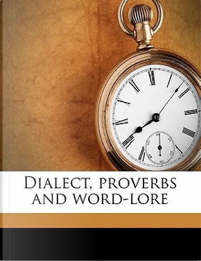 Dialect, Proverbs and Word-Lore by George Laurence Gomme