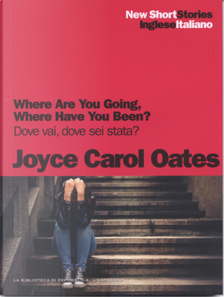 Where are you going, where have you been? / Dove vai, dove sei stata? by Joyce Carol Oates