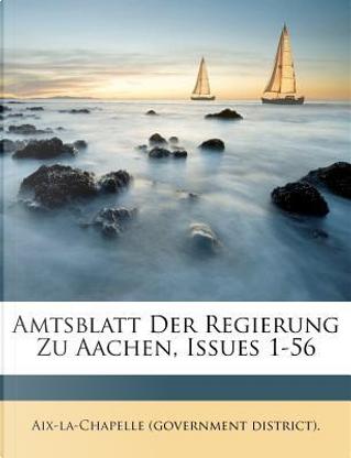 Amtsblatt Der Regierung Zu Aachen, Issues 1-56 by Aix-la-Chapelle (government district).