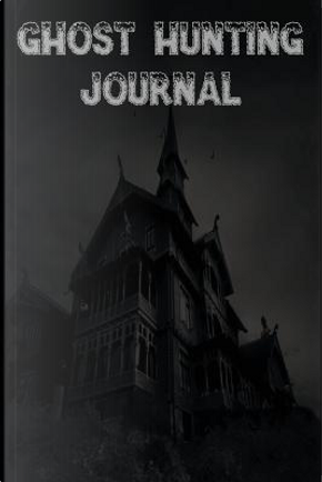 Ghost Hunting Journal by James A., II Munro