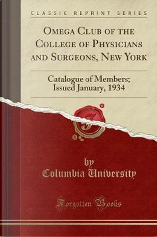 Omega Club of the College of Physicians and Surgeons, New York by Columbia University