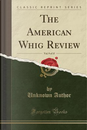 The American Whig Review, Vol. 9 of 15 (Classic Reprint) by Author Unknown