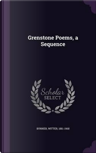 Grenstone Poems, a Sequence by Witter Bynner