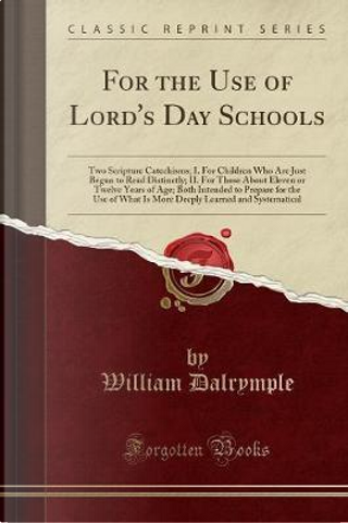 For the Use of Lord's Day Schools by William Dalrymple