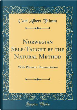 Norwegian Self-Taught by the Natural Method by Carl Albert Thimm
