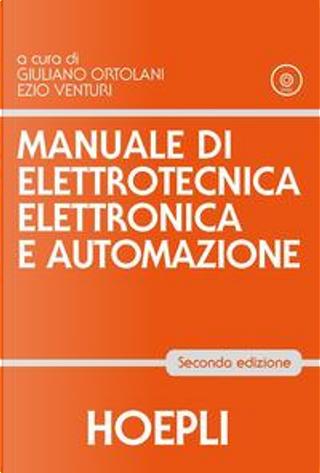 Manuale di elettrotecnica, elettronica e automazione by Giuliano Ortolani