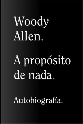 A proposito de nada by Woody Allen