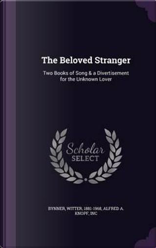 The Beloved Stranger by Witter Bynner