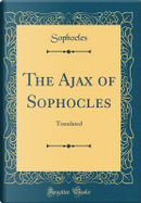 The Ajax of Sophocles by Sophocles Sophocles