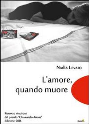 L'amore, quando muore by Nadia Levato