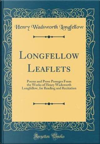 Longfellow Leaflets by Henry Wadsworth Longfellow