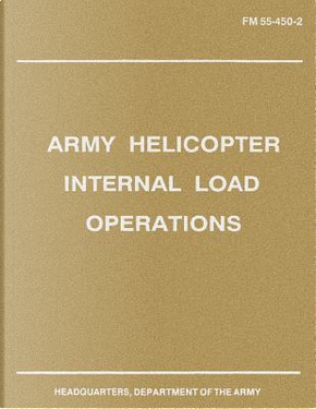 Army Helicopter Internal Load Operations Fm 55-450-2 by Department Of The Army