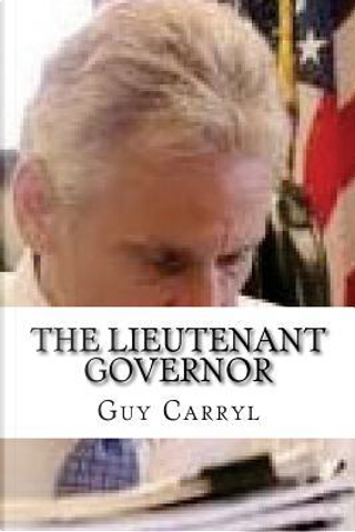 The Lieutenant Governor by Guy Wetmore Carryl