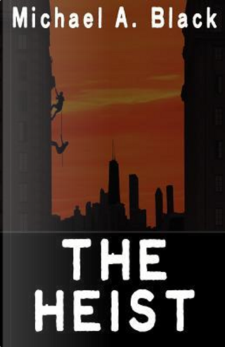 The Heist by Michael A. Black