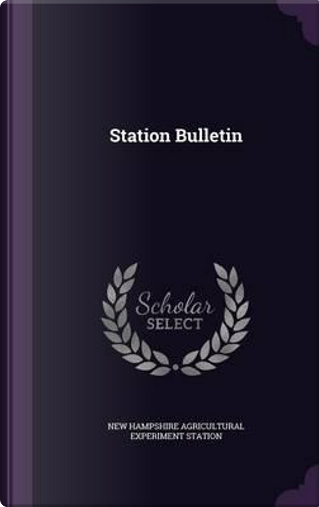 Station Bulletin by New Hampshire Agricultural Expe Station