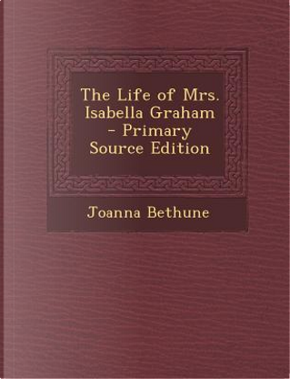 Life of Mrs. Isabella Graham by Joanna Bethune