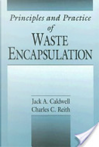 Principles and practice of waste encapsulation by Jack Caldwell
