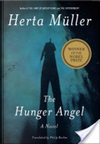 The Hunger Angel by Herta M Ller, Herta Mueller, Herta Müller