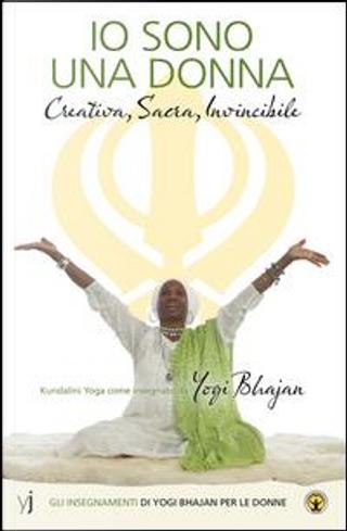 Io sono una donna. Creativa, sacra, invincibile. Gli insegnamenti di Yogi Bhajan per le donne. Ediz. multilingue by Yogi Bhajan