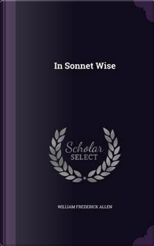 In Sonnet Wise by William Frederick Allen
