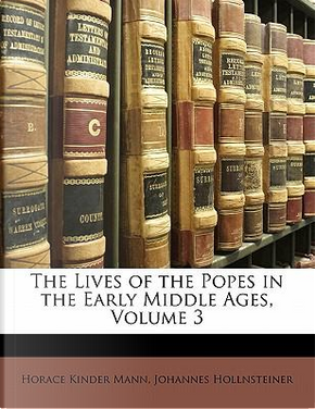 The Lives of the Popes in the Early Middle Ages, Volume 3 by Horace Kinder Mann