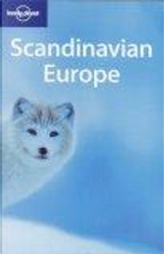 Lonely Planet Scandinavian Europe by Becky Ohlsen, Mark Elliott, Paul Harding, Steve Kokker, Tom Masters