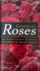 Botanica's Roses by David Ruston, Gwen Fagan, John Mattock, Ken Grapes, Kevin Hughes, Peter Beales, Philip Sutherland, Thomas Williams, Tommy Cairns, Walter Duncan, William Grant