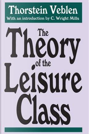 The Theory of the Leisure Class by Thorstein Veblen