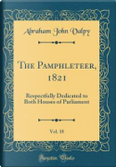 The Pamphleteer, 1821, Vol. 18 by Abraham John Valpy