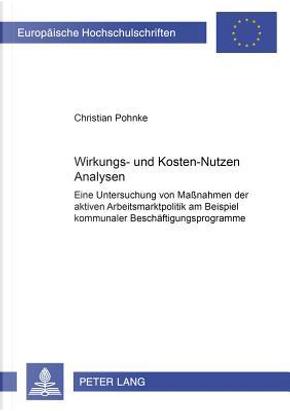 Wirkungs- und Kosten-Nutzen Analysen by Christian Pohnke