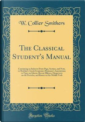 The Classical Student's Manual by W. Collier Smithers