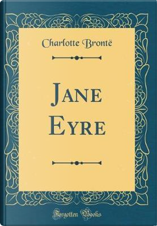 Jane Eyre (Classic Reprint) by Charlotte Brontë