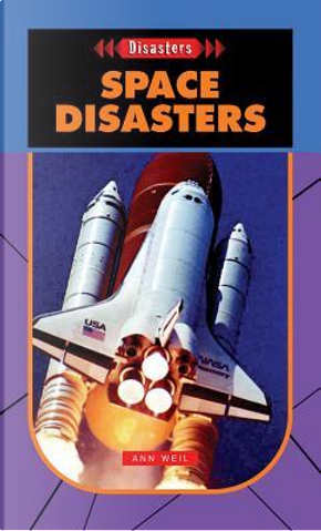 Space Disasters by Ann Weil