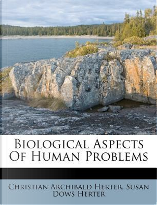 Biological Aspects of Human Problems by Christian Archibald Herter