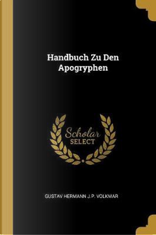 Handbuch Zu Den Apogryphen by Gustav Hermann J. P. Volkmar