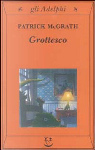 Grottesco by Patrick McGrath