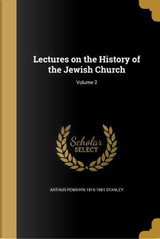 LECTURES ON THE HIST OF THE JE by Arthur Penrhyn 1815-1881 Stanley