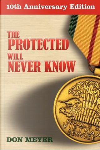 The Protected Will Never Know by Don Meyer