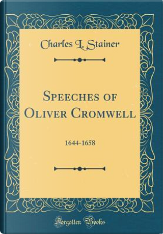 Speeches of Oliver Cromwell by Charles L. Stainer