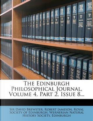 The Edinburgh Philosophical Journal, Volume 4, Part 2, Issue 8. by Sir David Brewster