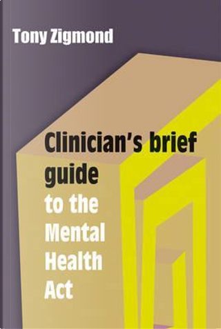 A Clinician's Brief Guide to the Mental Health Act by Tony Zigmond