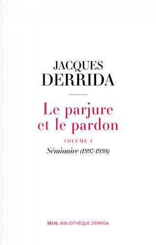 Le parjure et le pardon vol. I by Jacques Derrida