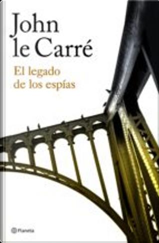 El legado de los espías by John le Carré