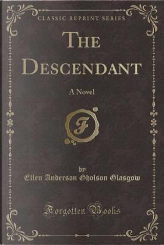 The Descendant by Ellen Anderson Gholson Glasgow