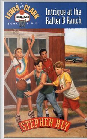 Intrigue at the Rafter B Ranch by Stephen A. Bly